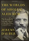 The Worlds of Sholem Aleichem: The Remarkable Life and Afterlife of the Man Who Created Tevye (Jewish Encounters Series)