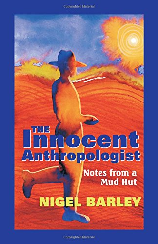 The Innocent Anthropologist : Notes from a Mud - Hut G