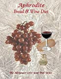 Aphrodite Bread and Wine Diet, K. Alexander, 1491202629
