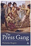 The Press Gang : Naval Impressment and Its Opponents in Georgian Britain, Rogers, Nicholas, 1847144683