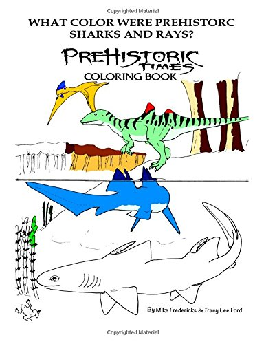 What color were Prehistoric Sharks and Rays? (Prehistoric Times Coloring Books) (Volume 2)