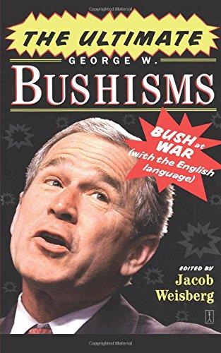 The Ultimate George W Bushisms Bush At War With The English Language Weisberg Jacob 9781416550587 Amazon Com Books