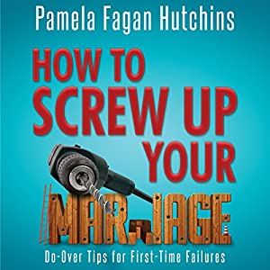 How to Screw Up Your Marriage: Do-Over Tips for First-Time Failures Audiobook