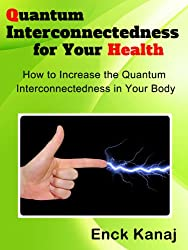 Quantum Interconnectedness for Your Health: How to Increase the Quantum Interconnectedness in Your Body (English Edition)