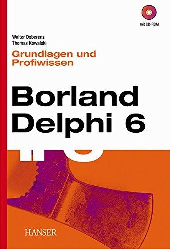 Borland Delphi 6. Grundlagen und Profiwissen Gebundenes Buch – 25. Oktober 2001 Walter Doberenz Thomas Kowalski Hanser Fachbuch 3446217347