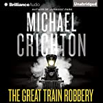 The Great Train Robbery Audiobook by Michael Crichton Narrated by Michael Kitchen