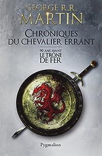 Chroniques du chevalier errant : 90 ans avant Le trône de fer (Game of thrones), Martin, George R.R.