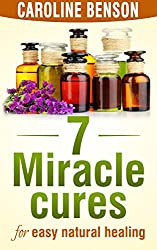 7 miracle cures: For easy natural healing (English Edition)