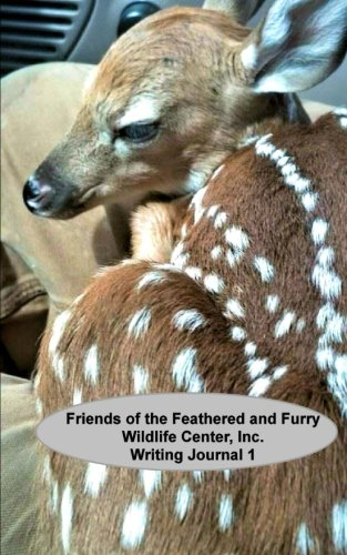 Writing Journal 1: Friends of the Feathered and Furry Wildlife Center (Writing Journals) (Volume 1) (Friends Of The Feathered And Furry Wildlife Center)