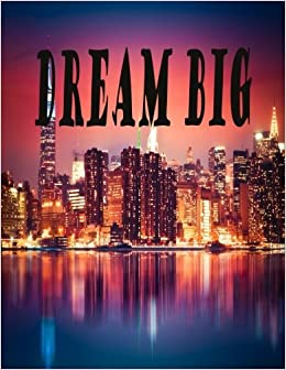 Dream Big: Journal Notebook, Quotes Notebook Composition