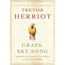 Grass Sky Song: Promise And Peril In World Of Grassland Birds: Written by Trevor Herriot, 2010 Edition, Publisher: Phyllis Bruce Books [Paperback]