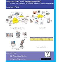Introduction to IP Television: Why and How Companies are Providing Television Through Data Networks
