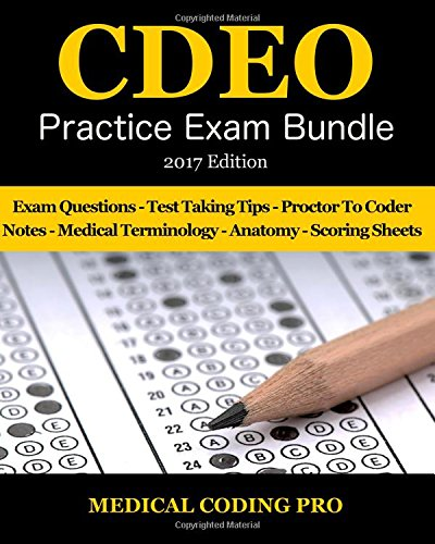 CDEO Practice Exam Bundle - 2017 Edition: 150 Certified Documentation Expert Outpatient Practice Exam Questions & Answers, Tips To Pass The Exam, ... To Reducing Exam Stress, and Scoring Sheets