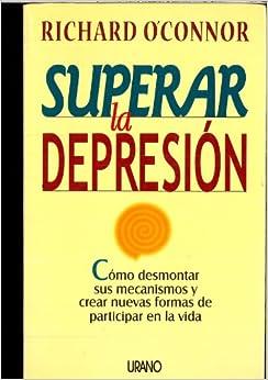Descargar gratis Superar La Depresión: Cómo Desmontar Sus Mecanismos Y Crear Nuevas Formas De Participar En La Vida PDF