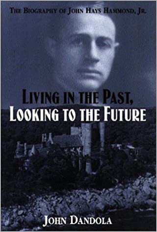 Living in the Past, Looking to the Future: The Biography of John Hays Hammond, Jr. by John Dandola