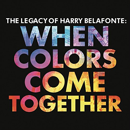 Harry Belafonte - The Legacy Of Harry Belafonte When Colors Come Together - Zortam Music