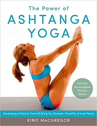 The Power of Ashtanga Yoga: Developing a Practice That Will ...