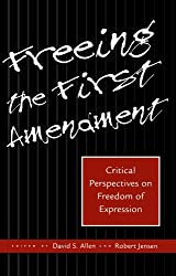 Freeing the First Amendment: Critical Perspectives on Freedom of Expression