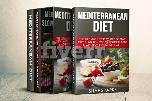 Mediterranean Diet: Mediterranean Diet for Beginners: Box Set - Lose 22 Pounds in 30 days with over 150 Recipes by Shae Sparks