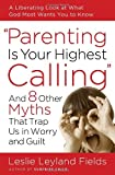 Parenting Is Your Highest Calling, Leslie Leyland Fields, 1400074207