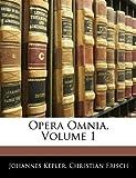 Opera Omnia, Johannes Kepler and Christian Frisch, 1145859720