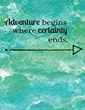 Adventure Begins Where Certainty Ends: Notebook Journal Blank Lined Blue Green Watercolor