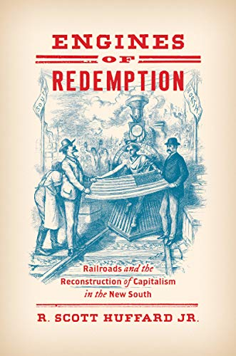 (Engines of Redemption: Railroads and the Reconstruction of Capitalism in the New South)