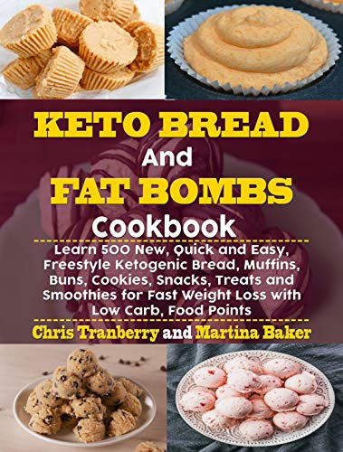 Keto Bread and Fat Bombs Cookbook: Learn 500 New, Quick and Easy, Freestyle Ketogenic Bread, Muffins, Buns, Cookies, Snacks, Treats and Smoothies for Fast Weight Loss with Low Carb, Food Points by Chris Tranberry, Martina Baker