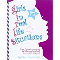 Girls in Real Life Situations, Grades 6-12: Group Counseling Activities for Enhancing Social and Emotional Development…