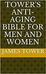 Tower's Anti-Aging Bible for Men and Women