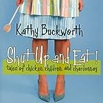 Shut Up and Eat: Chicken, Children, and Chardonnay | Kathy Buckworth