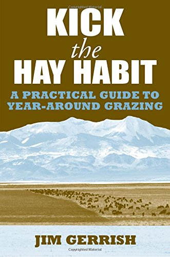 Kick the Hay Habit: A Practical Guide to Year-Around Grazing (Farming Hay)