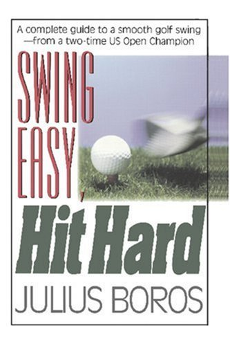 Swing Easy Hit Hard A Complete Guide To A Smooth Golf