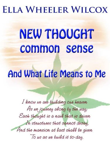 New Thought Common Sense & What Life Means to Me