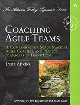 Coaching Agile Teams: A Companion for ScrumMasters, Agile Coaches, and Project Managers in Transition (Addison-Wesley Signature Series (Cohn)) por [Adkins, Lyssa]