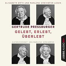 Gelebt, erlebt, überlebt Hörbuch von Gertrude Pressburger, Marlene Groihofer Gesprochen von: Elisabeth Orth, Marlene Groihofer