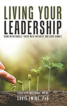 Living Your Leadership: Grow Intentionally, Thrive with Integrity, and Serve Humbly by [Ewing, Chris]