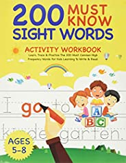 200 Must Know Sight Words Activity Workbook: Learn, Trace & Practice The 200 Most Common High Frequency Wo