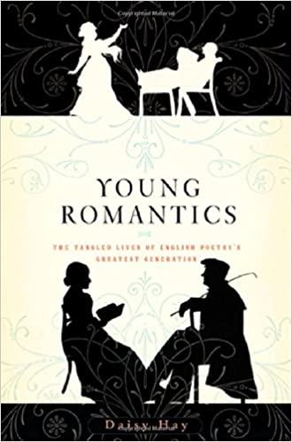 Young Romantics The Tangled Lives Of English Poetry S Greatest