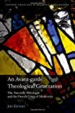An Avant-garde Theological Generation: The Nouvelle Theologie and the French Crisis of Modernity