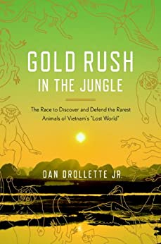 "Gold Rush in the Jungle: The Race to Discover and Defend the Rarest Animals of Vietnam's ""Lost World"" by [Drollette Jr, Dan]"