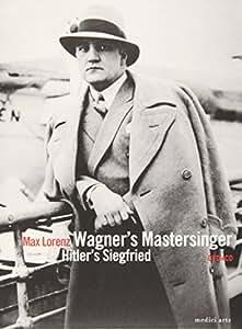 Max Lorenz: Wagner's Mastersinger - Hitler's Siegfried