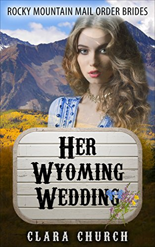Her Wyoming Wedding (Rocky Mountain Mail Order Brides Series Book 4)