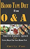 BLOOD TYPE DIET FOR O & A: A SIMPLIFIED BEGINNERS APPROACH TO EATING RIGHT FOR YOUR BLOOD TYPE