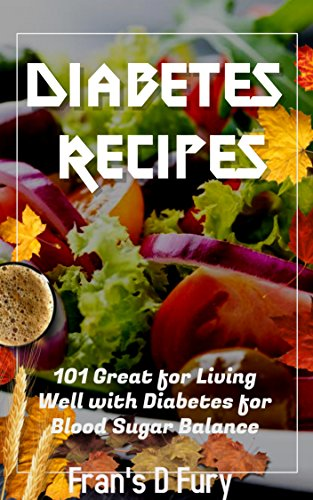 Diabetes Recipes: 101 Great for Living Well with Diabetes for Blood Sugar Balance by Fran's D. Fury