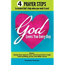 God Loves You Every Day: 4 prayer steps to receive God's help when you need it most