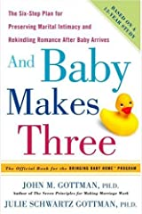 And Baby Makes Three: The Six-Step Plan for Preserving Marital Intimacy and Rekindling Romance After Baby Arrives Kindle Edition