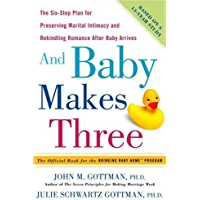 And Baby Makes Three: The Six-Step Plan for Preserving Marital Intimacy and Rekindling Romance After Baby Arrives (English Edition)