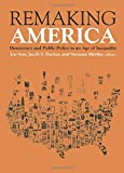 Remaking America: Democracy and Public Policy in an Age of Inequality