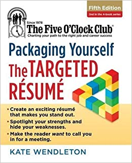 packaging yourself the targeted resume the five oclock club kate wendleton 9781285753584 amazoncom books